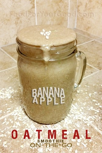 Banana Apple Oatmeal Smoothie On-The-Go | FoodForYourGood.com #oatmeal_smoothie #banana_apple #oatmeal_on_the_go